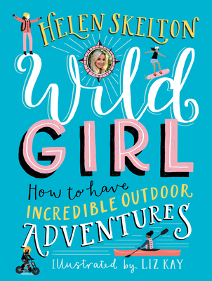 Wild Girl: How to Have Incredible Outdoor Adventures Cover Image