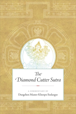 The Diamond Cutter Sutra: A Commentary by Dzogchen Master Khenpo Sodargye Cover Image