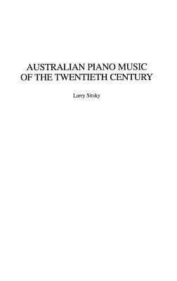 Australian Piano Music of the Twentieth Century (Music Reference Collection #87) Cover Image