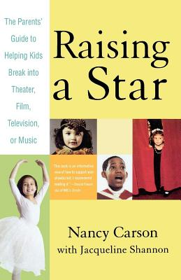 Raising a Star: The Parent's Guide to Helping Kids Break into Theater, Film, Television, or Music Cover Image