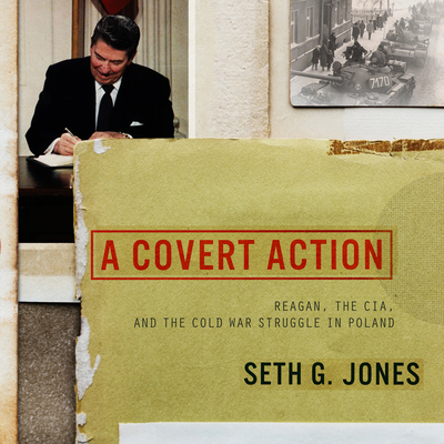 A Covert Action: Reagan, the CIA, and the Cold War Struggle in Poland Cover Image