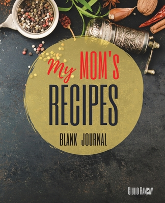 My MOM's Recipes Notebook: The Ultimate Blank CookBook To Write In Your Own Recipes Collect and Customize Family Recipes In One Stylish Blank Rec Cover Image
