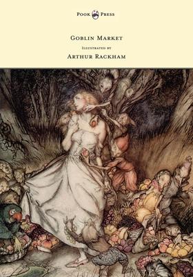 Goblin Market - Illustrated by Arthur Rackham Cover Image