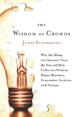 The Wisdom of Crowds: Why the Many Are Smarter Than the Few and How Collective Wisdom Shapes Business, Economies, Societies and  Cover Image
