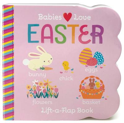 Babies Love Easter: A Lift the Flap Book (Board Books) R. I. Redd