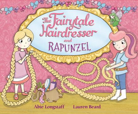 The Fairytale Hairdresser: Or How Rapunzel Got Her Prince! Cover Image