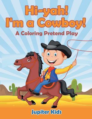 Hi-yah! I'm a Cowboy! (A Coloring Pretend Play) Cover Image