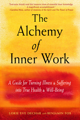 The Alchemy of Inner Work: A Guide for Turning Illness and Suffering Into True Health and Well-Being cover