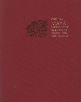 Corpus of Maya Hieroglyphic Inscriptions, Volume 2: Part 3: Ixkun, Ucanal, Ixtutz, Naranjo Cover Image
