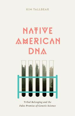 Native American DNA: Tribal Belonging and the False Promise of Genetic Science Cover Image