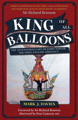 King of All Balloons: The Adventurous Life of James Sadler, the First English Aeronaut cover