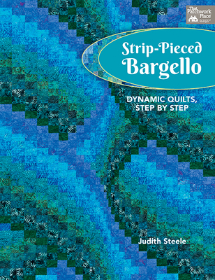 Strip-Pieced Bargello: Dynamic Quilts, Step by Step Cover Image