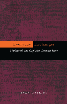 Everyday Exchanges: Marketwork and Capitalist Common Sense Cover Image