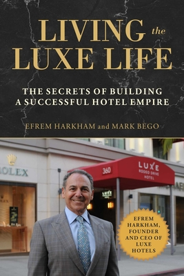 Living the Luxe Life: The Secrets of Building a Successful Hotel Empire Cover Image