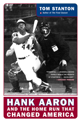 Hank Aaron and the Home Run That Changed America Stanton, Tom