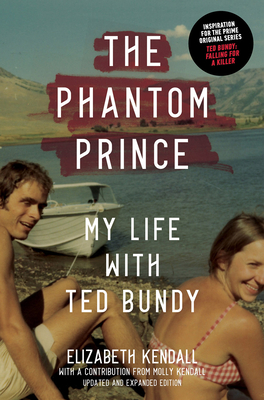 The Phantom Prince: My Life with Ted Bundy, Updated and Expanded Edition Cover Image