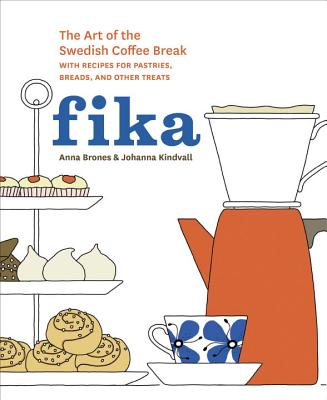 Fika: The Art of The Swedish Coffee Break, with Recipes for Pastries, Breads, and Other Treats [A Baking Book] Cover Image