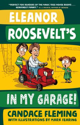 Eleanor Roosevelt's in My Garage! by Candace Fleming