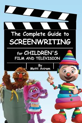 The Complete Guide to Screenwriting for Children's Film & Television Cover Image
