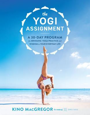 The Yogi Assignment: A 30-Day Program for Bringing Yoga Practice and Wisdom to Your Everyday Life Cover Image
