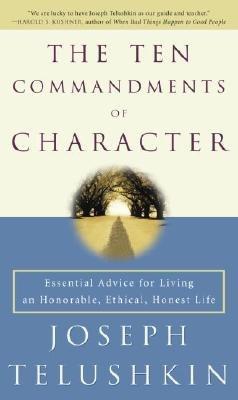 The Ten Commandments of Character: Essential Advice for Living an Honorable, Ethical, Honest Life Cover Image