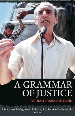A Grammar of Justice: The Legacy of Ignacio Ellacuria Cover Image