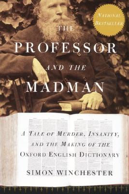 The Professor and the Madman: A Tale of Murder, Insanity, and the Making of the Oxford English Dictionary Cover Image
