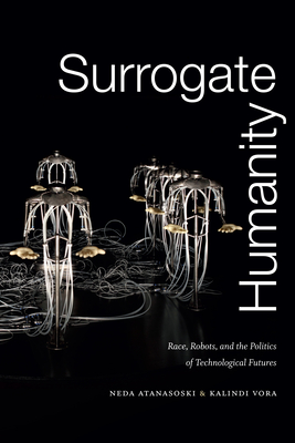 Surrogate Humanity: Race, Robots, and the Politics of Technological Futures (Perverse Modernities: A Series Edited by Jack Halberstam and) Cover Image