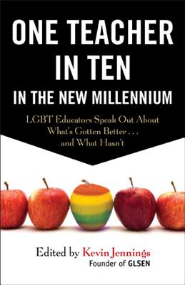 One Teacher in Ten in the New Millennium: Lgbt Educators Speak Out about What's Gotten Better . . . and What Hasn't Cover Image