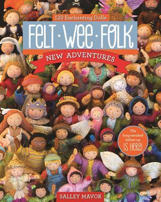 Felt Wee Folk - New Adventures: 120 Enchanting Dolls Cover Image