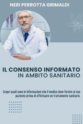 Il Consenso Informato in Ambito Sanitario: Scopri quali sono le informazioni che il medico deve fornire al suo paziente prima di effettuare un trattam Cover Image