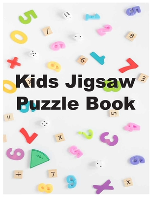 Kids Jigsaw Puzzle Book: A Special Equation Math Puzzles For Kids Ages 8-10 (A Math Puzzles And Brainteasers Grades 6-8) And Math Puzzles For T Cover Image
