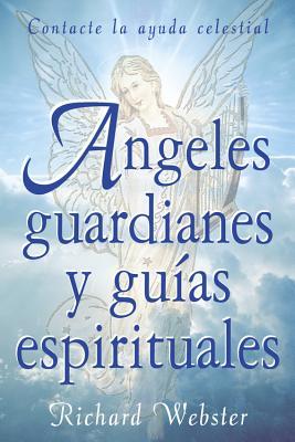 Ángeles Guardianes Y Guías Espirituales: Contacte La Ayuda Celestial Cover Image