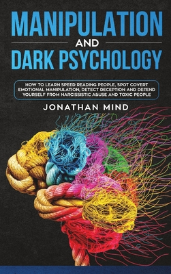 Manipulation and Dark Psychology: How to Learn Speed Reading People, Spot Covert Emotional Manipulation, Detect Deception and Defend Yourself from Nar Cover Image