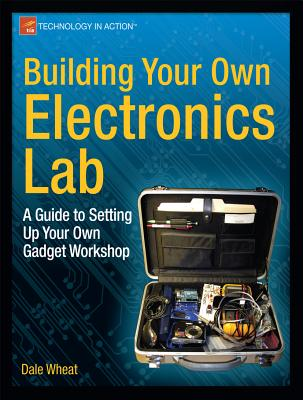 Building Your Own Electronics Lab: A Guide to Setting Up Your Own Gadget Workshop (Technology in Action) Cover Image