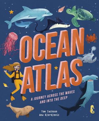 Ocean Atlas: A journey across the waves and into the deep (Amazing Adventures) Cover Image