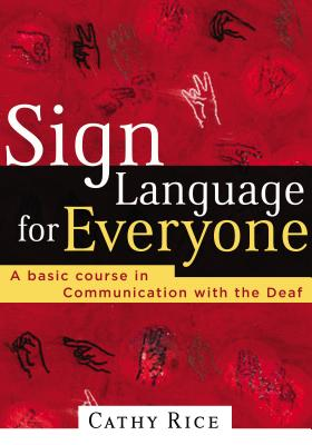 Sign Language for Everyone: A Basic Course in Communication with the Deaf Cover Image