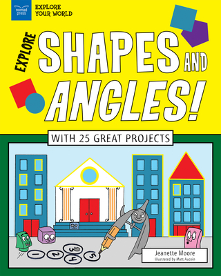 Explore Shapes and Angles!: With 25 Great Projects (Explore Your World) Cover Image