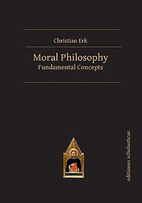 Moral Philosophy: Fundamental Concepts (Scholastic Editions - Editiones Scholasticae) Cover Image