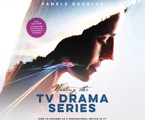 Writing the TV Drama Series: How to Succeed as a Professional Writer in TV Cover Image