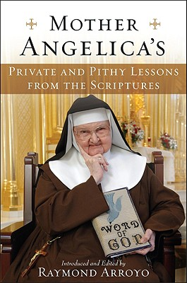 Mother Angelica's Private and Pithy Lessons from the Scriptures Cover Image