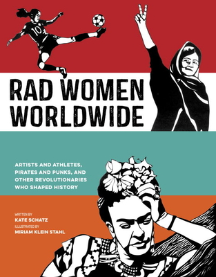 Rad Women Worldwide: Artists and Athletes, Pirates and Punks, and Other Revolutionaries Who Shaped History Cover Image