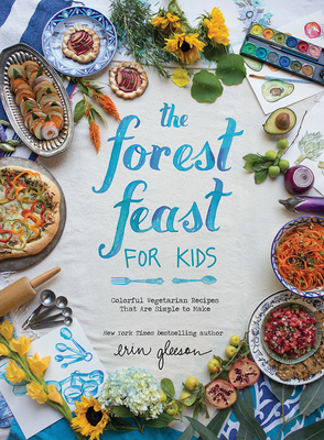 The Forest Feast for Kids: Colorful Vegetarian Recipes That Are Simple to Make Cover Image