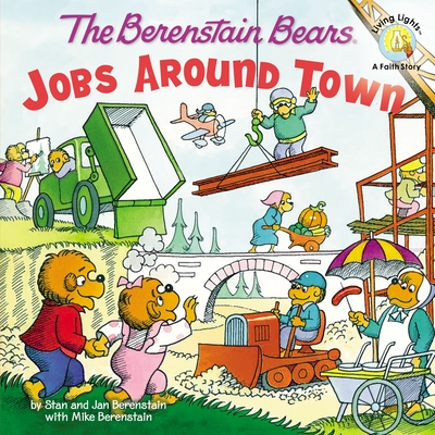 The Berenstain Bears: Jobs Around Town (Berenstain Bears Living Lights 8x8) Cover Image