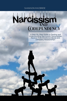 Narcissism and Codependency: A Step-By-Step Guide to Dealing and Understanding Narcissistic Personalities, Recover from Emotional Abuse and Unhealt Cover Image