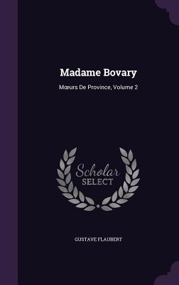 Madame Bovary: M Urs de Province, Volume 2 Cover Image