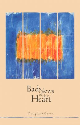 Bad News of the Heart (Canadian Literature Series) Cover Image