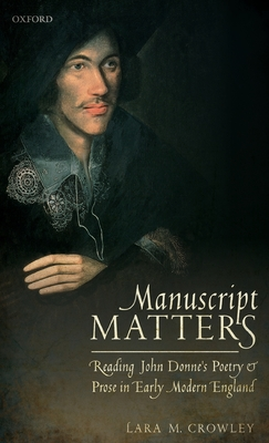 Manuscript Matters: Reading John Donne's Poetry and Prose in Early Modern England Cover Image