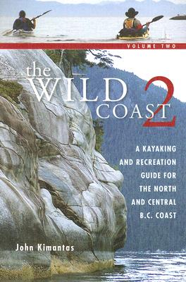 The Wild Coast 2: A Kayaking, Hiking and Recreational Guide for the North and Central B.C. Coast Cover Image