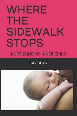 Where the Sidewalk Stops: Nurturing My Inner Child Cover Image